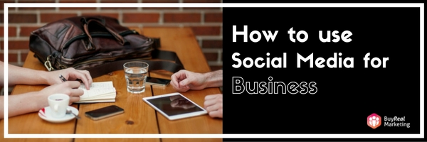 Social Media for Business | Buyrealmarketing