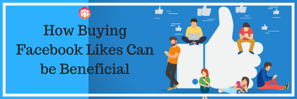 How Buying Facebook Likes Can be Beneficial